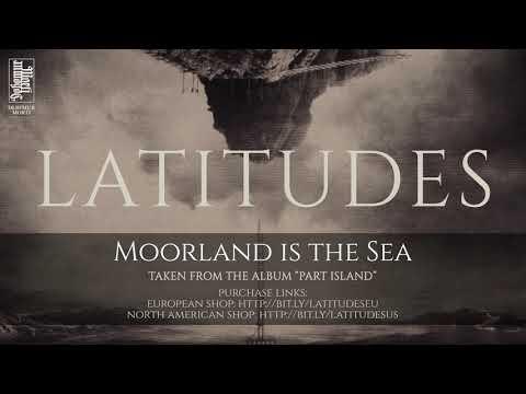Latitudes - Moorland Is The Sea