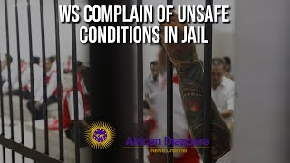WS Complain About Jail Conditions & Guards Not Keeping Them Safe