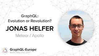GraphQL: Evolution or Revolution - Jonas Helfer - GraphQL-Europe 2017