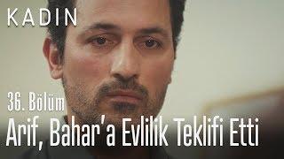 Arif, Bahar'a evlilik teklifi etti - Kadın 36. Bölüm