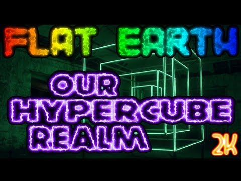FLAT EARTH | OUR HYPERCUBE REALM [2K] (4D/8D TESSERACT)
