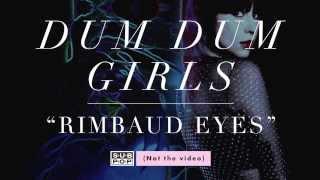 Dum Dum Girls - Rimbaud Eyes