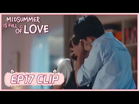 【Midsummer Is Full of Love】EP17 Clip | He's jealous! Ze Yi Kisses her forcingly! | 仲夏满天心 | ENG SUB