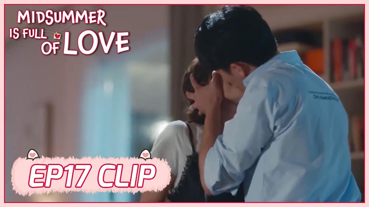 Download 【Midsummer Is Full of Love】EP17 Clip | He's jealous! Ze Yi Kisses her forcingly! | 仲夏满天心 | ENG SUB