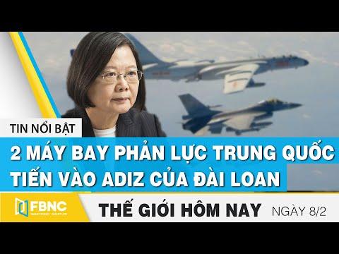 Tin thế giới mới nhất 8/2   2 máy bay phản lực quân sự Trung Quốc tiến vào ADIZ của Đài Loan   FBNC