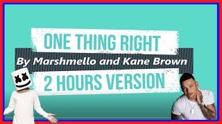 One Thing Right by Marshmello and Kane Brown 2 hours version