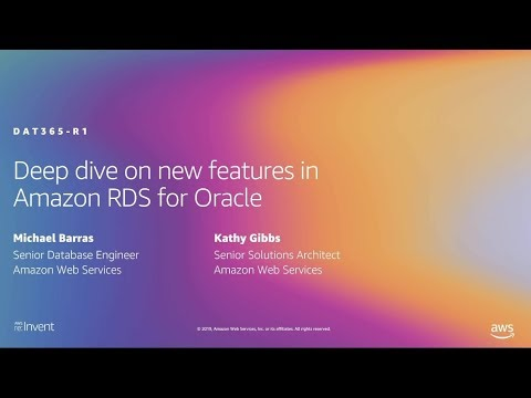 AWS re:Invent 2019: [REPEAT 1] Deep dive on new features in Amazon RDS for Oracle (DAT365-R1)