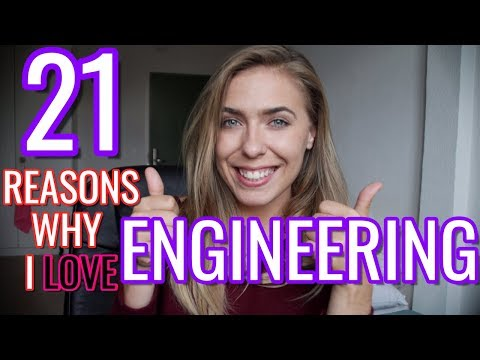 21 Reasons Why I Love Engineering / Should I be an Engineer? / Why Engineering is Awesome