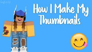 How I Make My Thumbnails || ROBLOX Tutorial