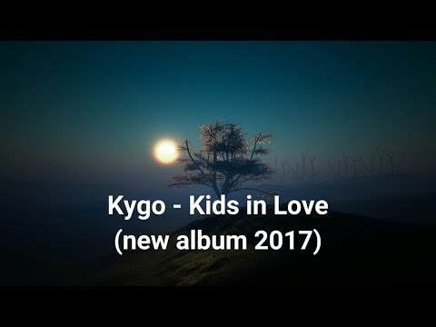 Kygo - Kids in love (Full album)