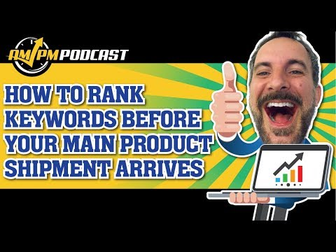 How to Rank Keywords Before Your Main Product Shipment Arrives – AMPM PODCAST EP146