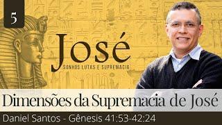 5. Três Dimensões da Supremacia de José - Daniel Santos