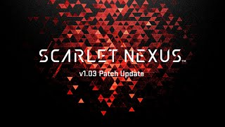 SCARLET NEXUS(スカーレットネクサス) | アップデート(v1.03 パッチ)
