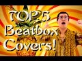 Top 5 Beatbox Covers! (Songs) | Featuring PPAP |
