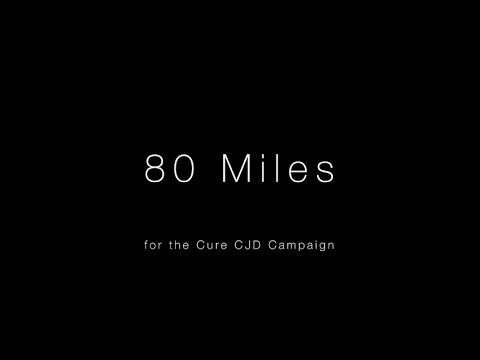 80 Miles for the Cure CJD Campaign - Documentary