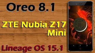 How To Update Android Oreo 8.1 in ZTE Nubia Z17 Mini (Lineage OS 15.1) Install and Review