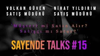 Sayende Talks - Volkan Güven ve Nihat Yıldırım ile 'Müşteri mi Satın Alır? Satışçı mı Satar?'