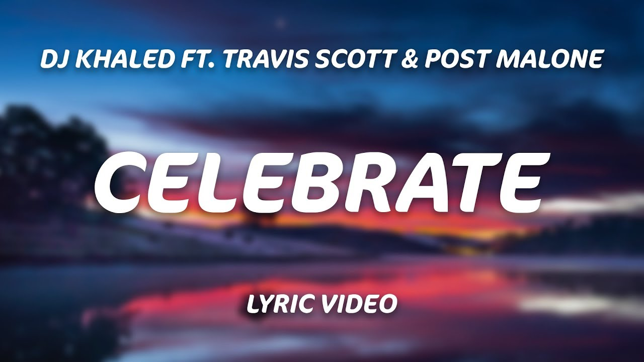 389a22120cfb DJ Khaled - Celebrate (Lyrics) ft. Travis Scott, Post Malone - YouTube