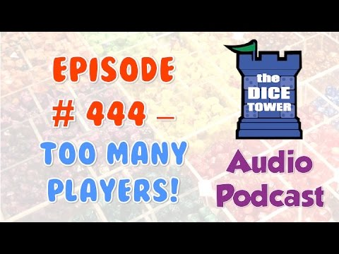 Dice Tower # 444 - Too Many Players!