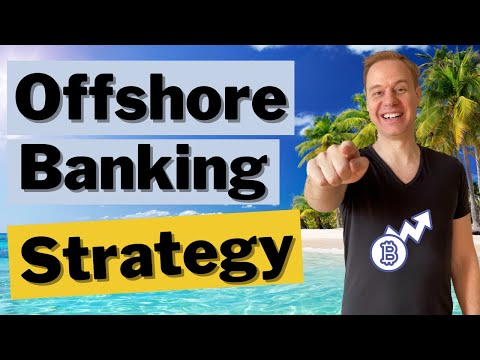 New Offshore Banking Strategy (Good for Crypto Investors)