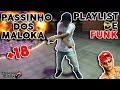 PLAYLIST 2018 - PASSINHO DO MALOKA (+18)