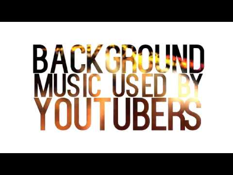 Background Music YouTubers Use 2017