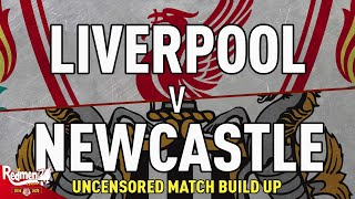 Liverpool v Newcastle | Uncensored Match Build Up