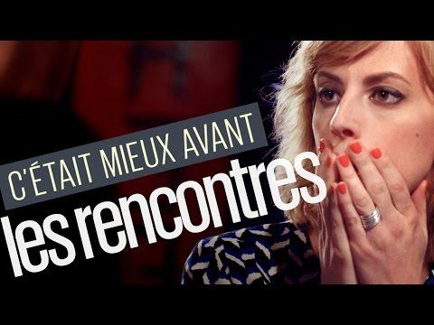 C'ETAIT MIEUX AVANT : LES RENCONTRES (épisode 1)