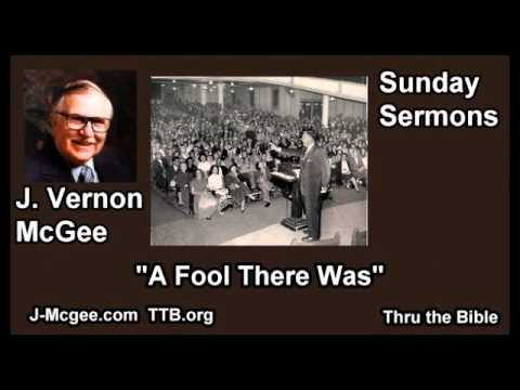 A Fool There Was - J Vernon McGee - FULL Sunday Sermons