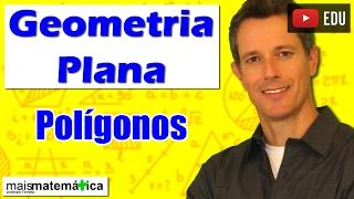 Geometria Plana: Polígonos (Aula 3)