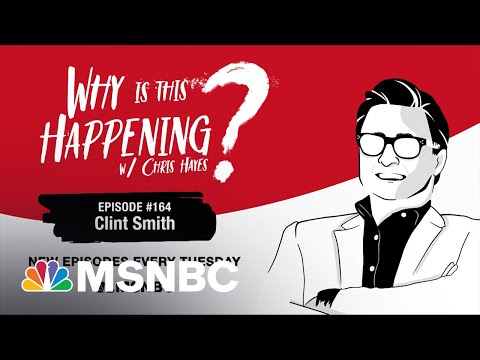 Chris Hayes Podcast with Clint Smith   Why Is This Happening? – Ep 164   MSNBC