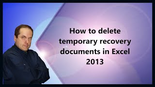 How to delete temporary recovery documents in Excel 2013