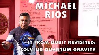 Michael Rios It From Qubit Revisited Solving Quantum Gravity