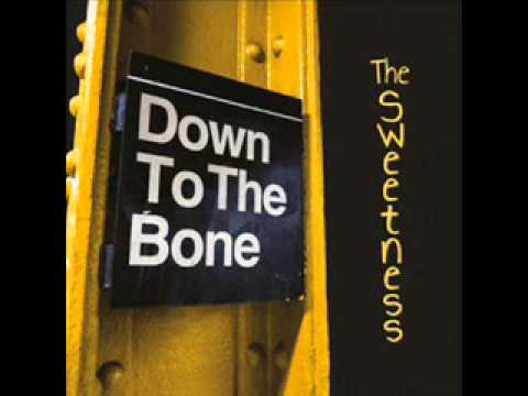 Down To The Bone  -  The Sweetness