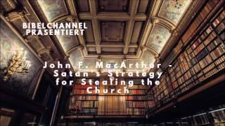 John F. MacArthur - Satan's Strategy for Stealing the Church