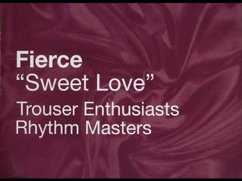 Fierce - Sweet Love (Trouser Enthusiasts Mix) [Wildstar Records] 1999