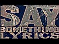 Justin Timberlake - Say Something (Lyrics) ft. Chris Stapleton