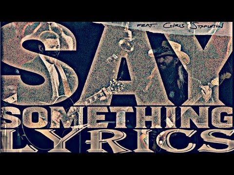 Justin Timberlake  Say Something Lyrics ft Chris Stapleton