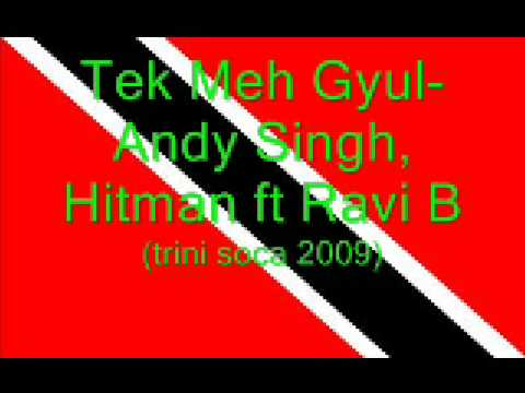 Tek Meh Gyul - Ravi B, Andy Singh ft Hitman (Trini Chutney Soca 2009)