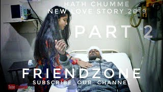 Hath Chumme || By Ammy Virk ft Aish & Navdeep Dhaliwal || New Love Story || Part 2 by FriendZone