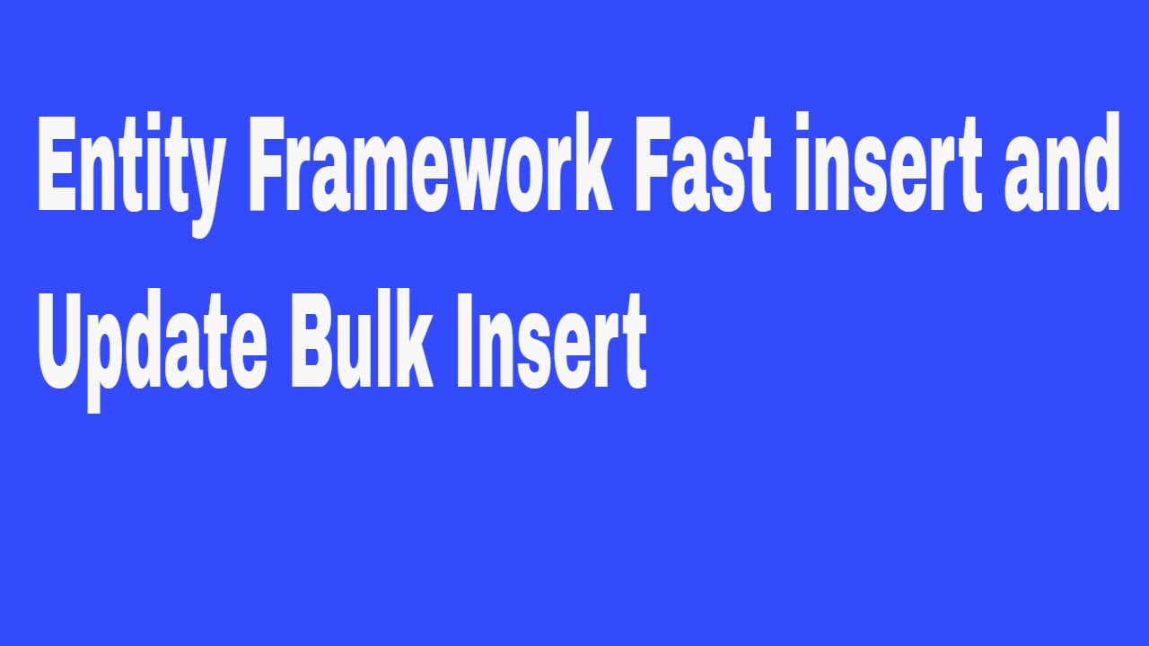EntityFramework Fast insert and update Bulk Insert