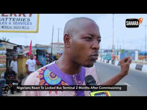 Lagosians Unhappy That Ikeja Bus Terminal Is Still Locked Two Months After Commissioning