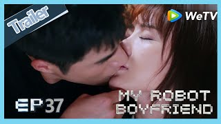 My Robot Boyfriend EP37 trailer Meng Yan lose her way and Mo Bai finds her and takes care of her