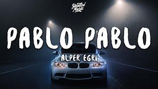Alper Egri - Pablo Pablo (Lyrics)