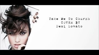 Demi Lovato - Take Me To Church (cover with lyrics)