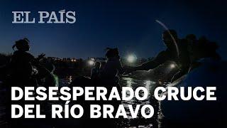 CRISIS MIGRATORIA   Desesperado cruce nocturno del Río Bravo hacia Estados Unidos
