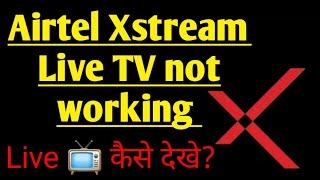 airtel Xstream app live tv not working screenshot 2