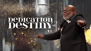 Dedication 2 Destiny - Bishop T.D. Jakes [January 5, 2020]