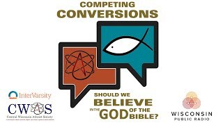 Competing Conversions Debate - Should We Believe in the God of the Bible?