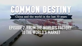 Common Destiny Ep. 2: From the world's factory to the world's market